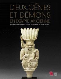 Dieux, génies et démons en Egypte ancienne : à la rencontre d'Osiris, Anubis, Isis, Hathor, Rê et les autres... : exposition, Morlanwelz, Musée royal de Mariemont, du 21 mai 20 novembre 2016