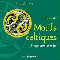 Motifs celtiques : à connaître et créer