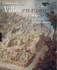 Villes en ruine : images, mémoires, métamorphoses