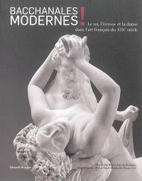 Bacchanales modernes ! : le nu, l'ivresse et la danse dans l'art français du XIXe siècle