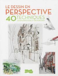 Le dessin en perspective : 40 techniques pour apprendre et progresser