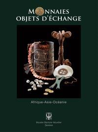 Monnaies, objets d'échange : Afrique-Asie-Océanie