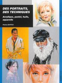 Des portraits, des techniques : acrylique, pastel, huile, aquarelle