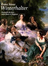 Franz Xaver Winterhalter (1805-1873) : portraits de cour, entre faste et élégance