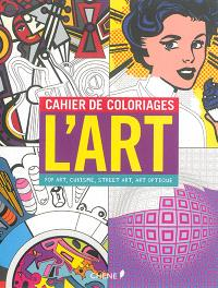 Cahier de coloriages : l'art : pop art, cubisme, street art, art optique