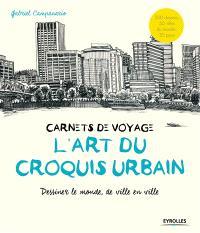 Carnets de voyage, l'art du croquis urbain : dessiner le monde, de ville en ville