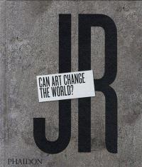JR : can art change the world ?