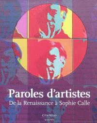 Paroles d'artistes : de la Renaissance à Sophie Calle