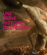 Une brève histoire de l'avenir : le catalogue de l'exposition