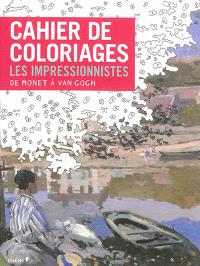 Cahier de coloriages : les impressionnistes, de Monet à Van Gogh