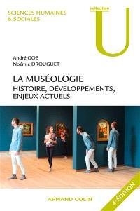 La muséologie : histoire, développements, enjeux actuels