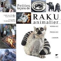 Petites leçons de raku animalier : modelage, émaillage, cuisson