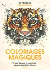 Coloriages magiques : complétez, coloriez... relevez des défis ultimes ! : 30 modèles géométriques