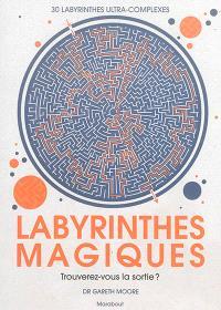Labyrinthes magiques : trouverez-vous la sortie ? : 30 labyrinthes ultra-complexes