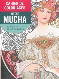 Cahier de coloriages : Alfons Mucha : le chef de file de l'Art nouveau