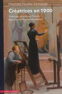 Créatrices en 1900 : femmes artistes en France dans les milieux symbolistes
