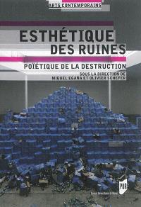 Esthétique des ruines : poïétique de la destruction