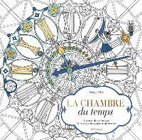La chambre du temps : carnet de coloriage & voyage imaginaire antistress