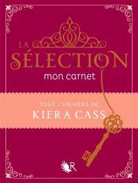 La sélection : mon carnet : tout l'univers de Kiera Cass