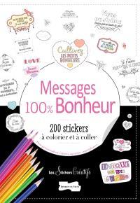 Messages 100 % bonheur : 200 stickers à colorier et à coller : pour personnaliser cahiers, agendas, smartphones...