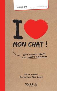I love mon chat ! : petit carnet créatif pour maître amoureux