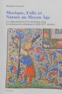 Musique, folie et nature au Moyen Age : les figurations du fou musicien dans les manuscrits enluminés (XIIIe-XVe siècles)