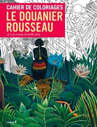 Cahier de coloriages : Le Douanier Rousseau : le plus grand peintre naïf