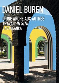 Daniel Buren : D'une arche aux autres, travail in situ, Casablanca