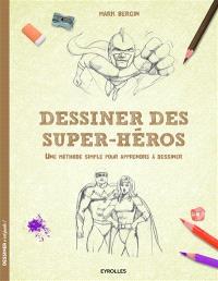 Dessiner des super-héros : une méthode simple pour apprendre à dessiner