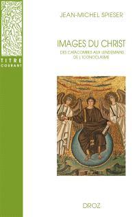 Images du Christ : des catacombes aux lendemains de l'iconoclasme