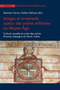 Images et ornements autour des ordres militaires au Moyen Age : culture visuelle et culte des saints (France, Espagne du Nord, Italie)