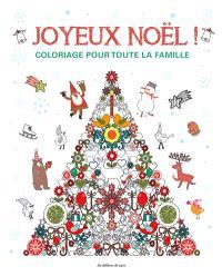 Joyeux Noël ! : coloriage pour toute la famille : de délicieuses images pour enchanter les fêtes !