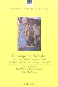 L'image médiévale : fonctions dans l'espace sacré et structuration de l'espace cultuel