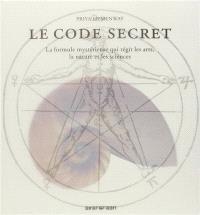 Le code secret : la formule mystérieuse qui régit les arts, la nature et les sciences