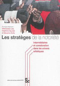 Les stratèges de la notoriété : intermédiaires et consécration dans les univers artistiques