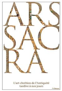 Ars sacra : l'art chrétien de l'Antiquité tardive à nos jours