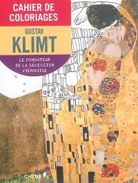Cahier de coloriages : Gustav Klimt : le fondateur de la Sécession viennoise