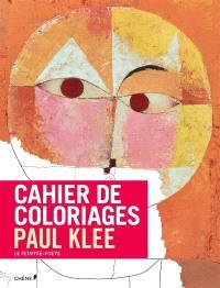 Cahier de coloriages : Paul Klee : le peintre-poète