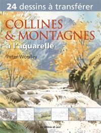 Collines et montagnes à l'aquarelle : 24 dessins à transférer