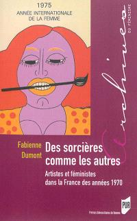 Des sorcières comme les autres : artistes et féministes dans la France des années 1970
