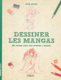 Dessiner les mangas : une méthode simple pour apprendre à dessiner