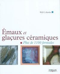 Emaux et glaçures céramiques : plus de 1.100 formules