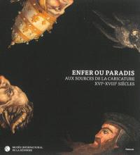 Enfer ou paradis : aux sources de la caricature, XVIe-XVIIIe siècles