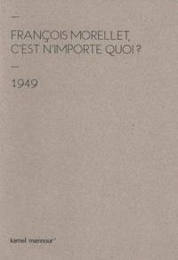 François Morellet, C'est n'importe quoi ? : 1949-2014