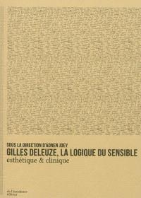 Gilles Deleuze, la logique du sensible : esthétique & clinique