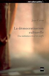 La démocratisation culturelle : une médiation à bout de souffle