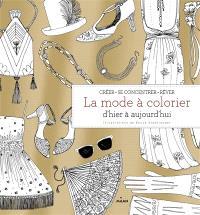 La mode à colorier : d'hier à aujourd'hui : créer, se concentrer, rêver
