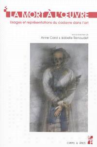 La mort à l'oeuvre : usages et représentations du cadavre dans l'art