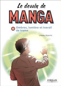 Le dessin de manga. Volume 10, Ombres et lumières : travail des trames