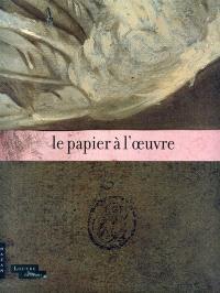 Le papier à l'oeuvre : exposition, Paris, Musée du Louvre, du 9 juin au 5 septembre 2011